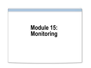Module 15:  Monitoring