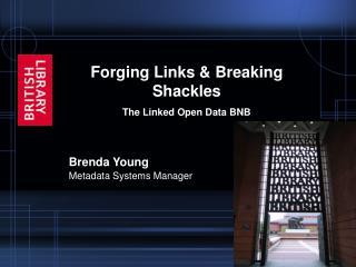 Forging Links & Breaking Shackles The Linked Open Data BNB