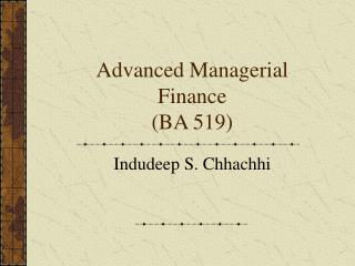 Advanced Managerial Finance (BA 519)