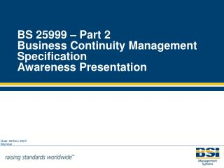 BS 25999 – Part 2  Business Continuity Management Specification Awareness Presentation