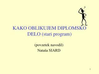 KAKO OBLIKUJEM DIPLOMSKO DELO (stari program)