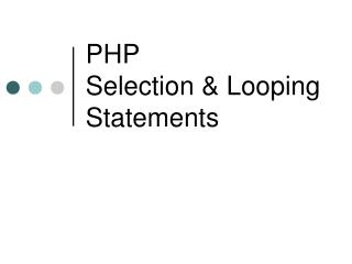 PHP   Selection & Looping Statements