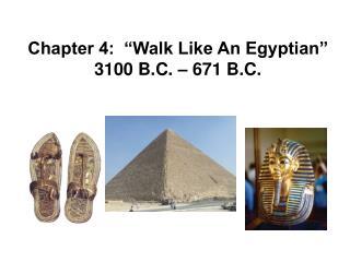 "Chapter 4:  ""Walk Like An Egyptian"" 3100 B.C. – 671 B.C."