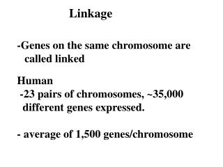 Linkage -Genes on the same chromosome are          called linked
