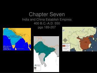 Chapter Seven  India and China Establish Empires 400 B.C.-A.D. 550 pgs 189-207