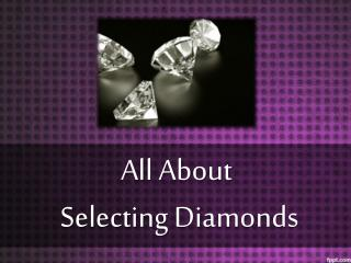 All About Selecting Diamonds