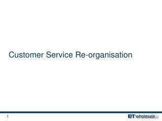Customer Service Re-organisation