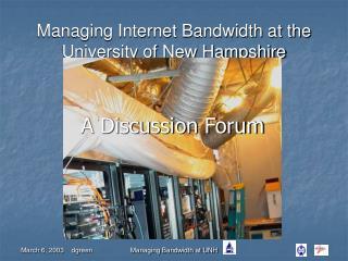 Managing Internet Bandwidth at the  University of New Hampshire
