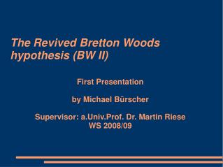 The Revived Bretton Woods hypothesis (BW II) ?