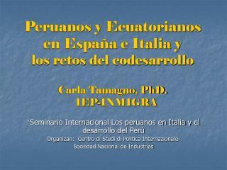 Peruanos y Ecuatorianos en Espa a e Italia y  los retos del codesarrollo  Carla Tamagno, PhD.     IEP-INMIGRA