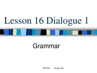 Lesson 16 Dialogue 1