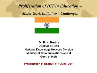Proliferation of ICT in Education – Major Govt. Initiatives - Challenges