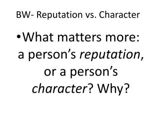 BW- Reputation vs. Character
