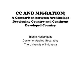 Triarko Nurlambang Center for Applied Geography The University of Indonesia