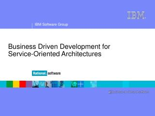 Business Driven Development for     Service-Oriented Architectures