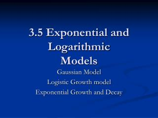 3.5 Exponential and Logarithmic  Models