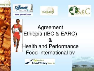 Agreement Ethiopia (IBC & EARO) &  Health and Performance Food International bv