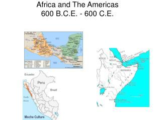 Ch 7  Africa and The Americas 600 B.C.E. - 600 C.E.