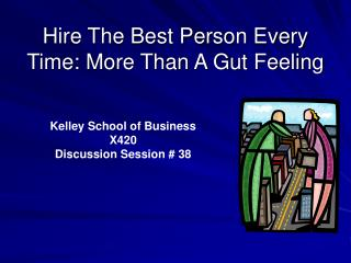 Hire The Best Person Every Time: More Than A Gut Feeling