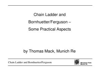 Chain Ladder and Bornhuetter/Ferguson – Some Practical Aspects by Thomas Mack, Munich Re