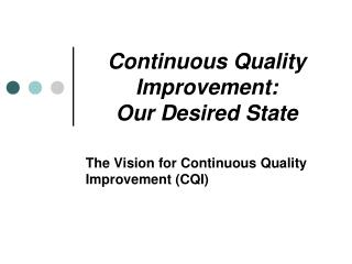 Continuous Quality Improvement:  Our Desired State