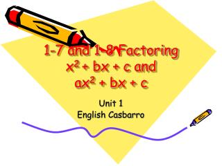 1-7 and 1-8 Factoring x 2  + bx + c and  ax 2  + bx + c
