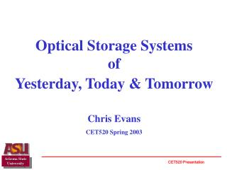 Optical Storage Systems  of  Yesterday, Today & Tomorrow Chris Evans CET520 Spring 2003