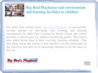 Big Bird Playhouse school staff are well supportive and qual