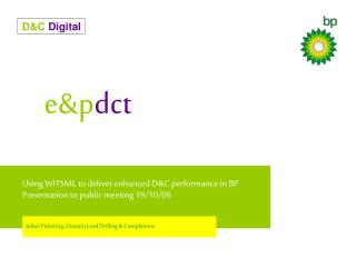 Using WITSML to deliver enhanced D&C performance in BP Presentation to public meeting 19/10/06