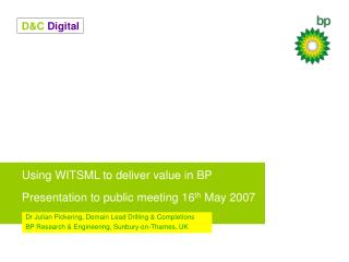 Using WITSML to deliver value in BP Presentation to public meeting 16 th  May 2007