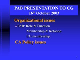 PAB PRESENTATION TO CG 16 th  October 2003