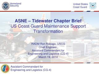 ASNE – Tidewater Chapter Brief US Coast Guard Maintenance Support Transformation