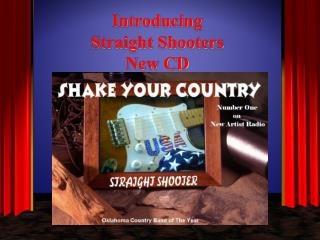 Introducing                         Straight Shooters              New CD
