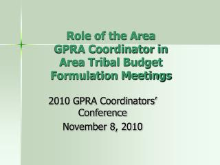 Role of the Area GPRA Coordinator in  Area Tribal Budget Formulation Meetings