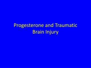 Progesterone and Traumatic Brain Injury