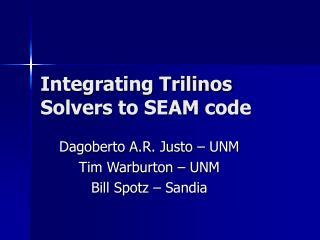 Integrating Trilinos Solvers to SEAM code