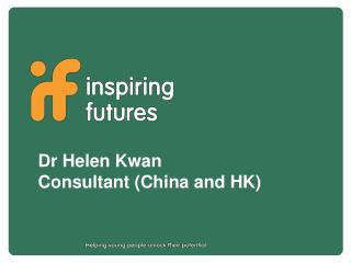 Dr Helen Kwan  Consultant (China and HK)