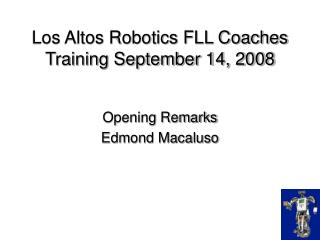 Los Altos Robotics FLL Coaches Training September 14, 2008