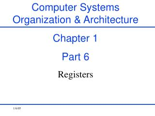 Computer Systems Organization & Architecture Chapter 1 Part 6 Registers