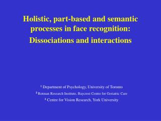 Holistic, part-based and semantic processes in face recognition: Dissociations and interactions