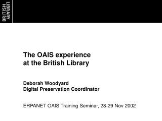 The OAIS experience  at the British Library