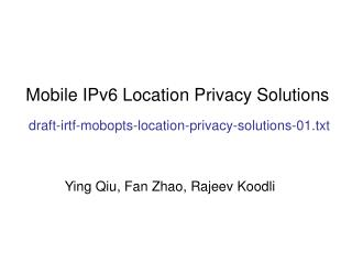 Mobile IPv6 Location Privacy Solutions draft-irtf-mobopts-location-privacy-solutions-01.txt