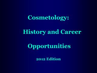 Cosmetology:   History and Career  Opportunities 2012 Edition
