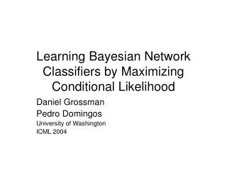 Learning Bayesian Network Classifiers by Maximizing Conditional Likelihood
