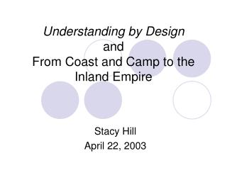 Understanding by Design and  From Coast and Camp to the Inland Empire