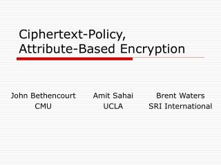 Ciphertext-Policy, Attribute-Based Encryption