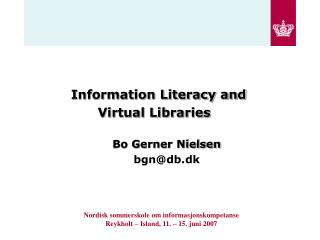 Information Literacy and  Virtual Libraries  Bo Gerner Nielsen bgn@db.dk