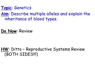 Topic : Genetics Aim : Describe multiple alleles and explain the inheritance of blood types.