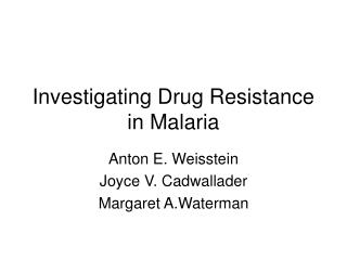 Investigating Drug Resistance in Malaria