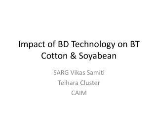 Impact of BD Technology on BT Cotton & Soyabean